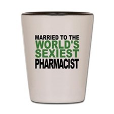 Married To The Worlds Sexiest Pharmacist Shot Glas