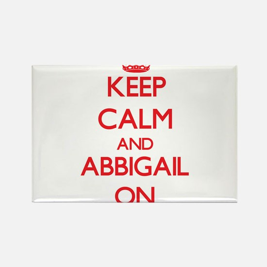 Keep Calm and Abbigail ON Magnets