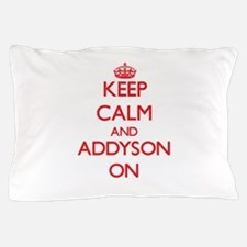 Keep Calm and Addyson ON Pillow Case