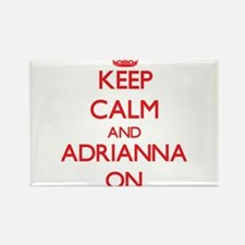 Keep Calm and Adrianna ON Magnets