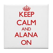 Keep Calm and Alana ON Tile Coaster