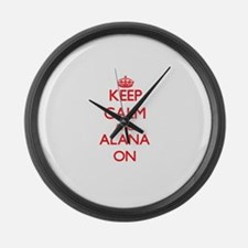 Keep Calm and Alana ON Large Wall Clock