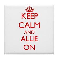 Keep Calm and Allie ON Tile Coaster