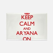 Keep Calm and Aryana ON Magnets