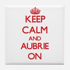 Keep Calm and Aubrie ON Tile Coaster