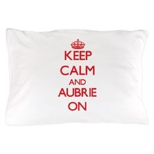 Keep Calm and Aubrie ON Pillow Case
