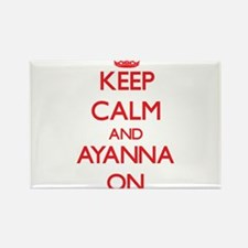 Keep Calm and Ayanna ON Magnets