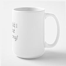 What Did I... Was Wrong? Mug