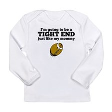 Tight End Like My Mommy Long Sleeve T-Shirt