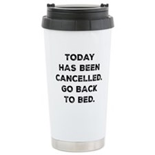 Today Has Been Cancelle Stainless Steel Travel Mug