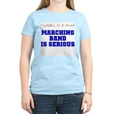 Marching Band Is Serious T-Shirt
