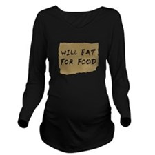 Will Eat For Food Cardboard Sign Long Sleeve Maternity T-Shirt
