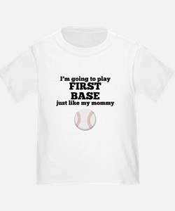 First Base Like My Mommy T-Shirt