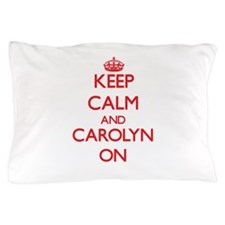 Keep Calm and Carolyn ON Pillow Case