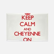 Keep Calm and Cheyenne ON Magnets