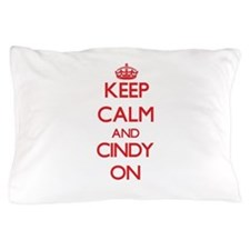 Keep Calm and Cindy ON Pillow Case
