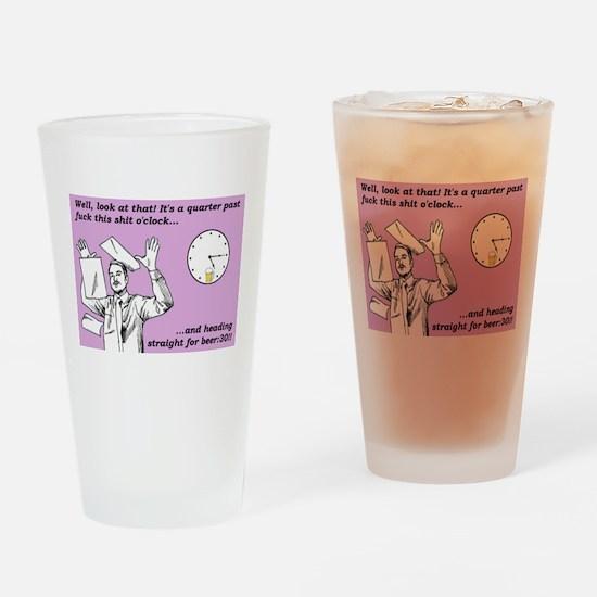 Quarter Past Fuck This Shit O'Clock Drinking Glass