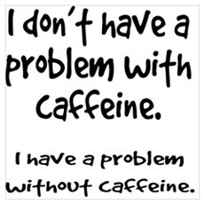 Caffeine addiction Poster