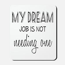 Dream Job Mousepad