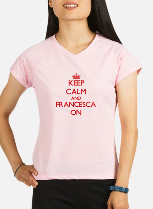 Keep Calm and Francesca ON Performance Dry T-Shirt