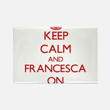 Keep Calm and Francesca ON Magnets