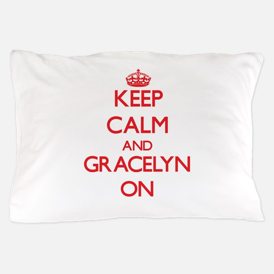Keep Calm and Gracelyn ON Pillow Case