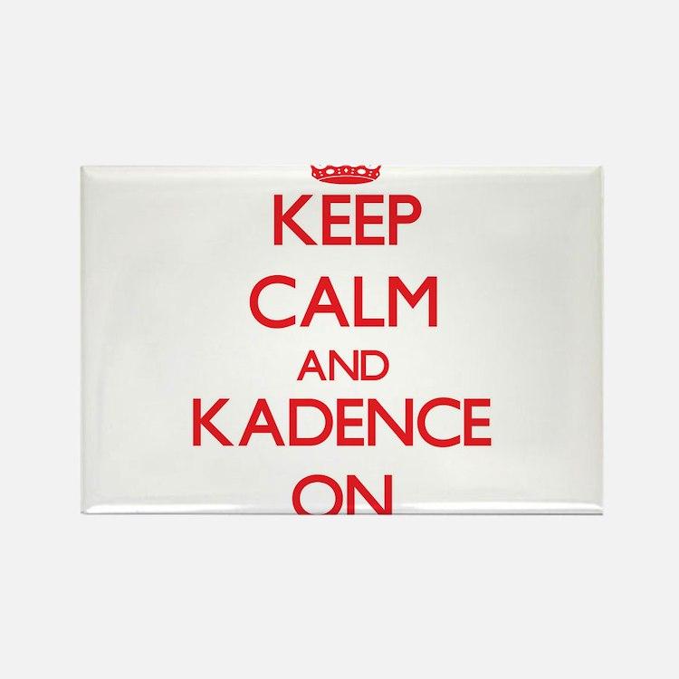 Keep Calm and Kadence ON Magnets