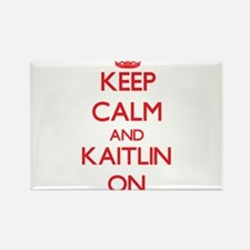 Keep Calm and Kaitlin ON Magnets
