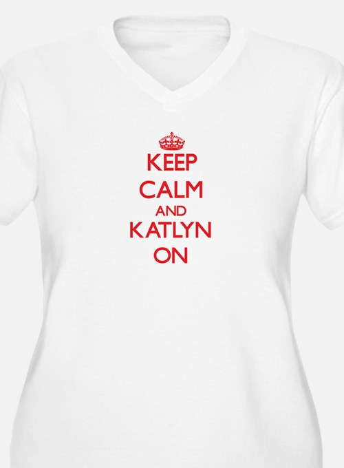 Keep Calm and Katlyn ON Plus Size T-Shirt