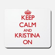 Keep Calm and Kristina ON Mousepad