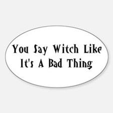 You Say Witch Oval Decal