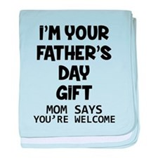 I'm Your Father's Day Gift Mom Says You're Welcome