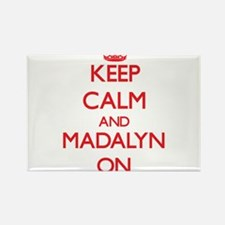 Keep Calm and Madalyn ON Magnets