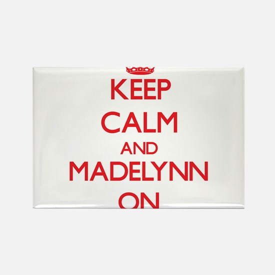 Keep Calm and Madelynn ON Magnets