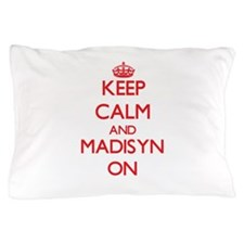Keep Calm and Madisyn ON Pillow Case