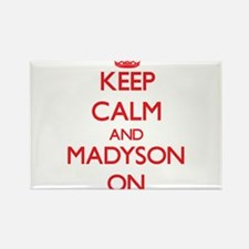 Keep Calm and Madyson ON Magnets