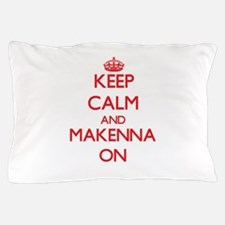 Keep Calm and Makenna ON Pillow Case