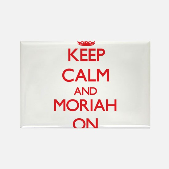 Keep Calm and Moriah ON Magnets