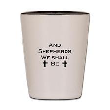 Shepherds We Shall Be Shot Glass