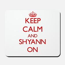 Keep Calm and Shyann ON Mousepad