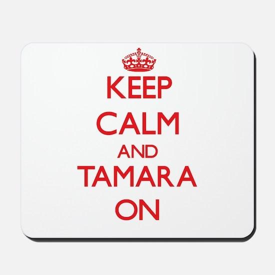 Keep Calm and Tamara ON Mousepad