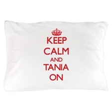 Keep Calm and Tania ON Pillow Case