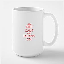 Keep Calm and Tatiana ON Mugs