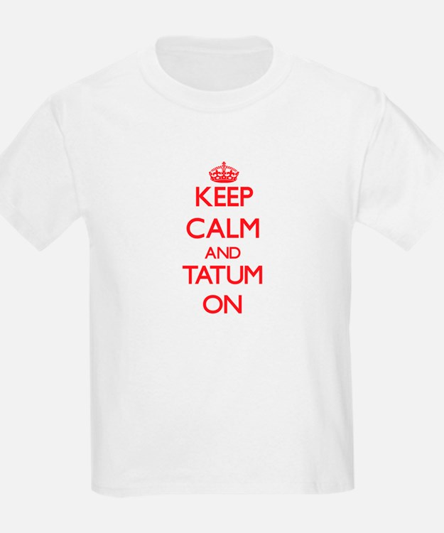 Keep Calm and Tatum ON T-Shirt