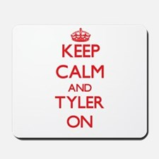 Keep Calm and Tyler ON Mousepad