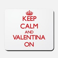 Keep Calm and Valentina ON Mousepad