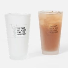 YOU CANT GET A BODY LIKE THIS OVERN Drinking Glass