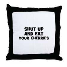 shut up and eat your cherries Throw Pillow