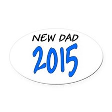New Dad 2015: Oval Car Magnet