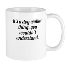 Its A Dog Walker Thing Mugs